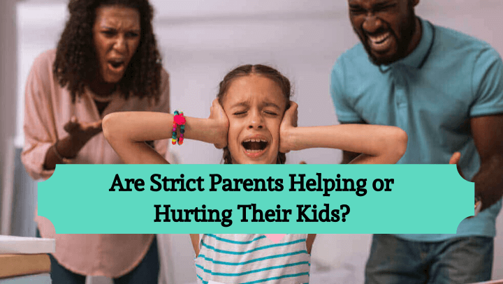 Parents are strict why 8 Reasons