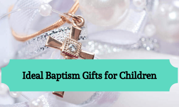 Ideal Baptism Gifts for Children