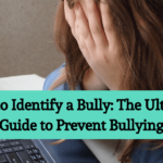How to Identify a Bully: The Ultimate Guide to Prevent Bullying