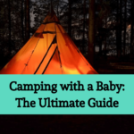 Camping With a Baby: The Ultimate Guide