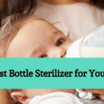 The Best Bottle Sterilizer for Your Baby